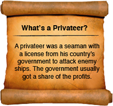 A privateer was a seaman with a license from his country's government to attack enemy ships. The government usually got a share of the profits.<div class='credit'><strong>Credit:</strong> A privateer was a seaman with a license from his country's government to attack enemy ships. The government usually got a share of the profits.</div>